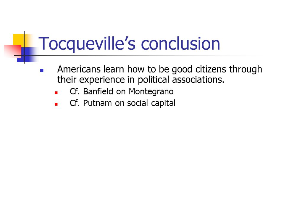 Tocqueville's conclusion Americans learn how to be good citizens through their experience in political associations.