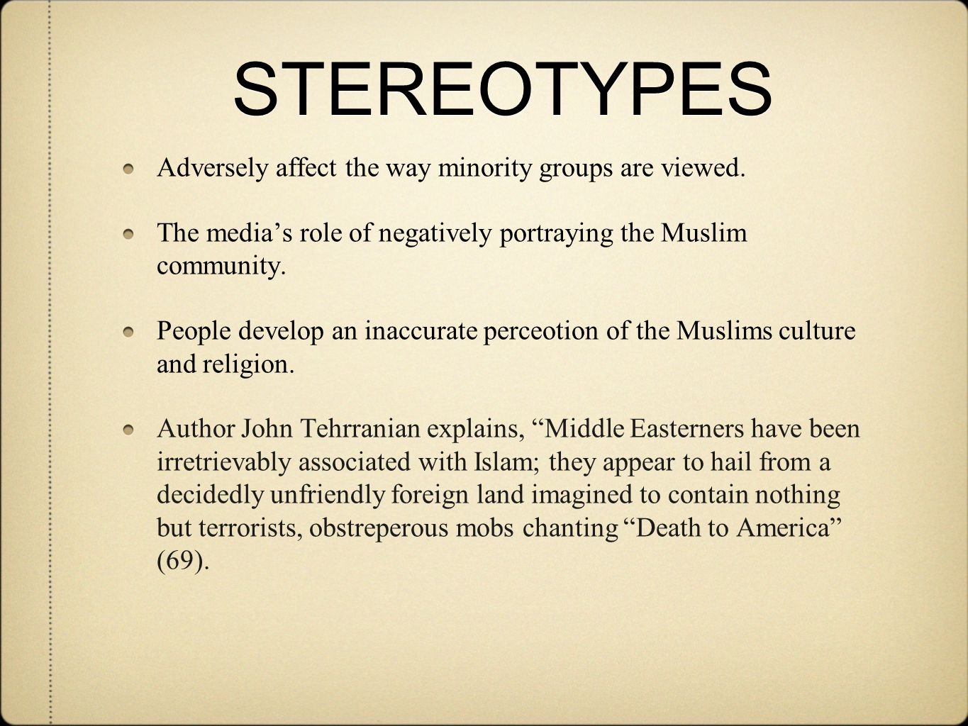 STEREOTYPES Adversely affect the way minority groups are viewed.
