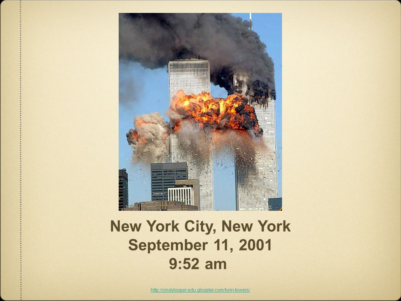 New York City, New York September 11, 2001 9:52 am http://cindylooper.edu.glogster.com/twin-towers/