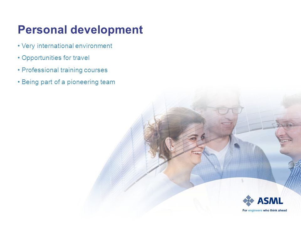 Personal development Very international environment Opportunities for travel Professional training courses Being part of a pioneering team