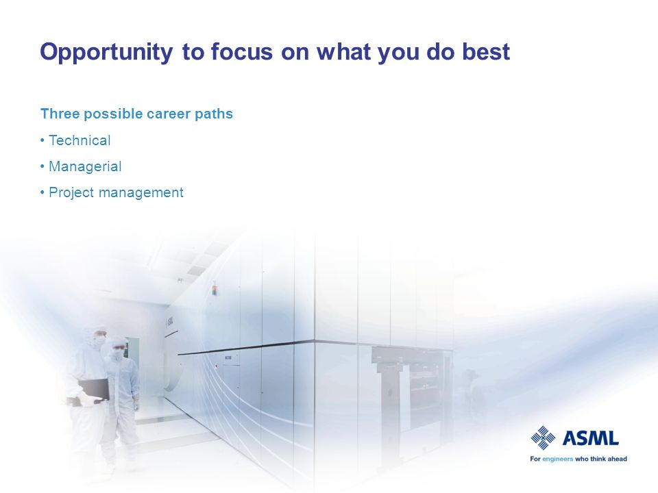 Opportunity to focus on what you do best Three possible career paths Technical Managerial Project management