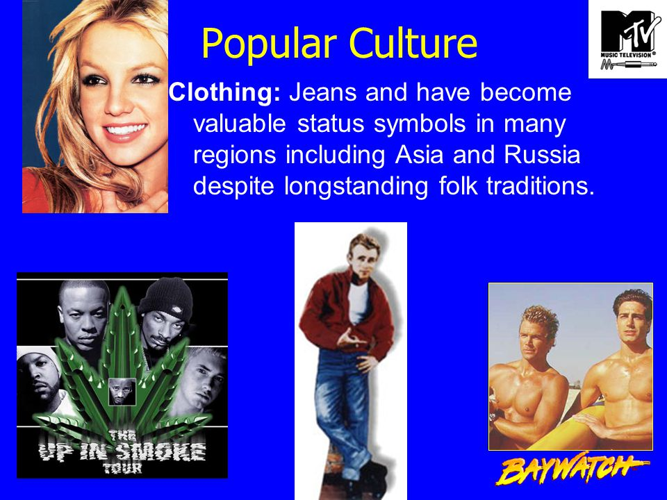 Popular Culture Clothing: Jeans and have become valuable status symbols in many regions including Asia and Russia despite longstanding folk traditions