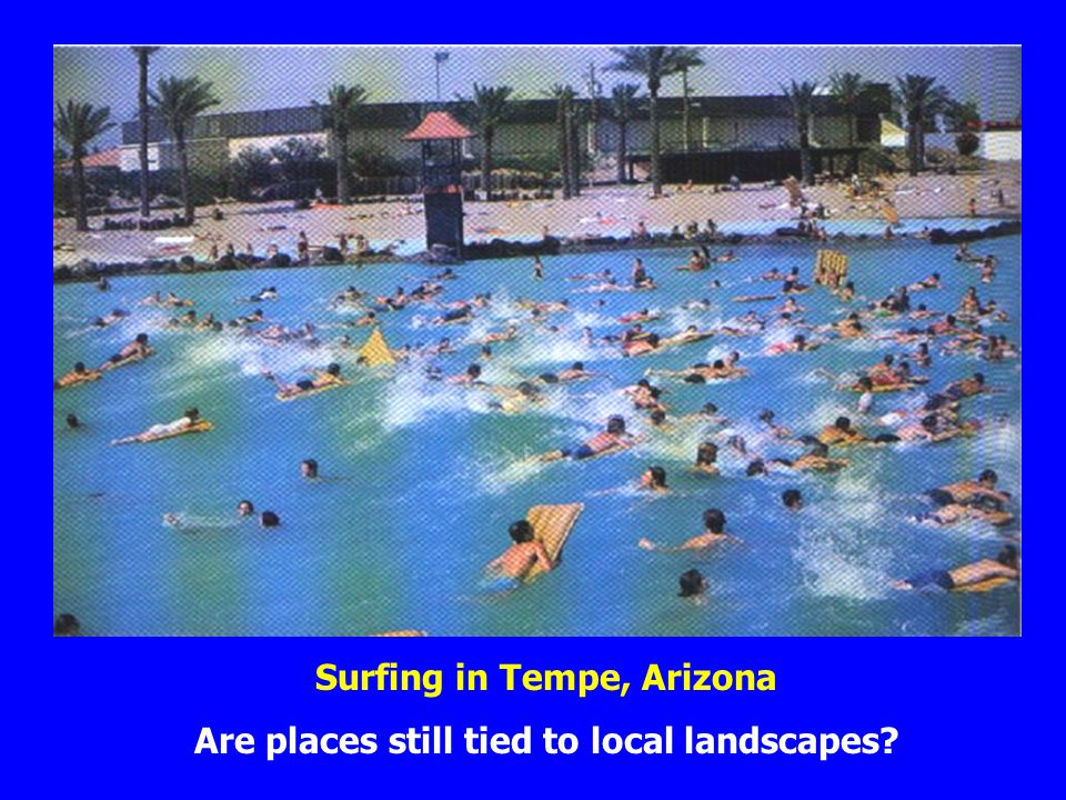 Surfing in Tempe, Arizona Are places still tied to local landscapes?