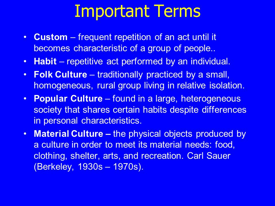 Important Terms Custom – frequent repetition of an act until it becomes characteristic of a group of people.. Habit – repetitive act performed by an i