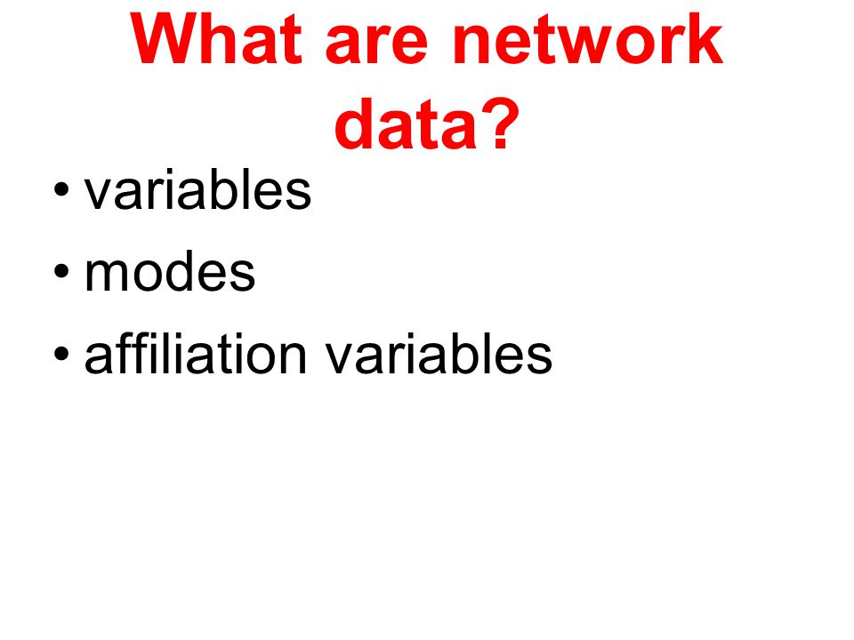 What are network data? variables modes affiliation variables