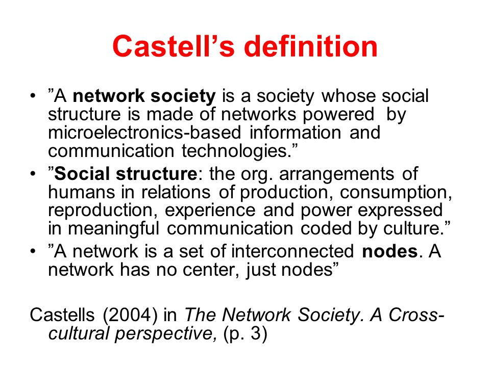 "Castell's definition ""A network society is a society whose social structure is made of networks powered by microelectronics-based information and comm"