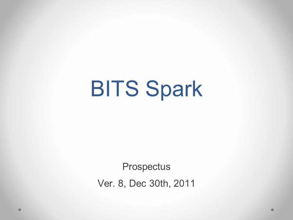 BITS Spark Prospectus Ver. 8, Dec 30th, 2011
