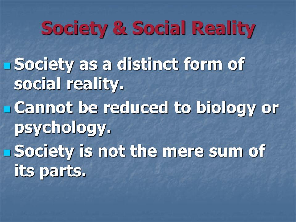 Society & Social Reality Society as a distinct form of social reality.