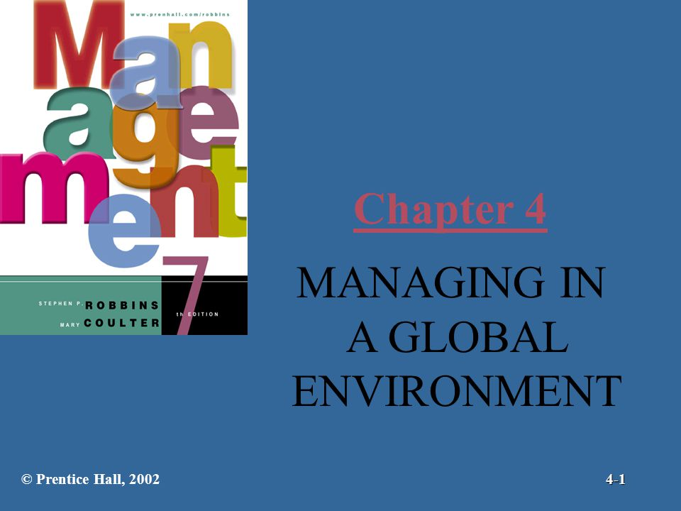 Chapter 4 MANAGING IN A GLOBAL ENVIRONMENT © Prentice Hall, 20024-1