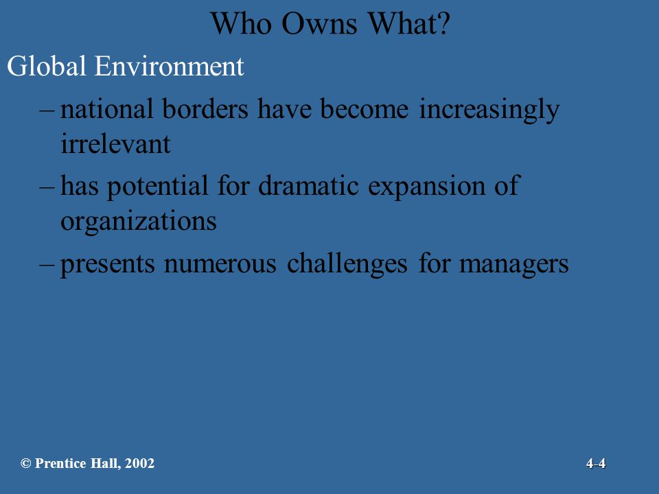 Understanding The Global Environment (cont.) Different Types of Global Organizations –multinational corporation (MNC) maintain significant operations in multiple countries but are managed from a base in the home country exemplifies the ethnocentric attitude –transnational corporation (TNC) maintains significant operations in more than one country but decentralizes management to the local country nationals hired to run operations in each country marketing strategies tailored for each country exemplifies the polycentric attitude © Prentice Hall, 20024-15