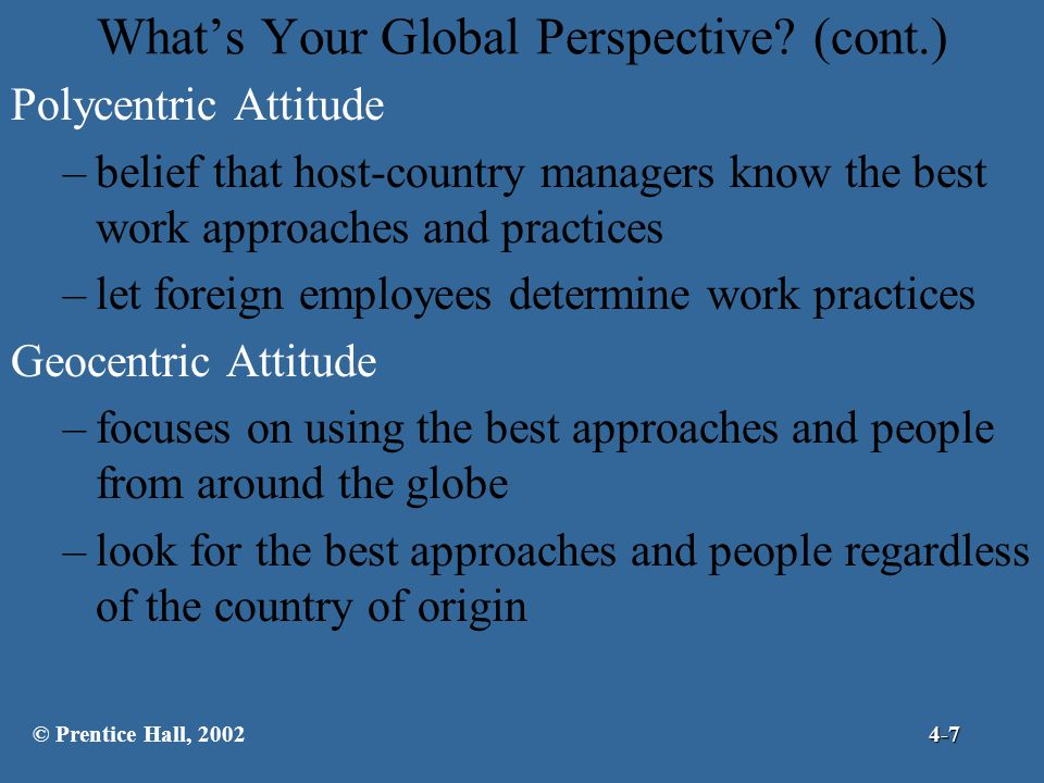 How Organizations Go Global (cont.) Stage II –no physical presence of company employees outside the company's home country –to handle sales, company may: send domestic employees on regular overseas business trips hire foreign agents or brokers –to handle manufacturing may contract with a foreign firm to produce the organization's products © Prentice Hall, 20024-18