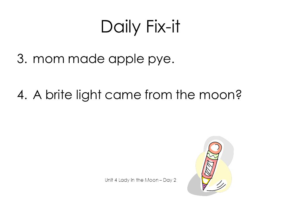Daily Fix-it 3.mom made apple pye.4.A brite light came from the moon.
