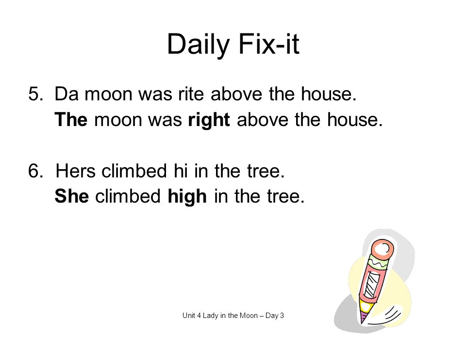 Daily Fix-it 5.Da moon was rite above the house.The moon was right above the house.