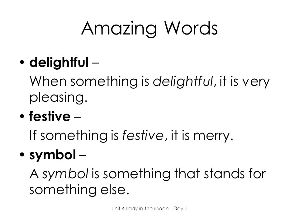 Amazing Words delightful – When something is delightful, it is very pleasing.