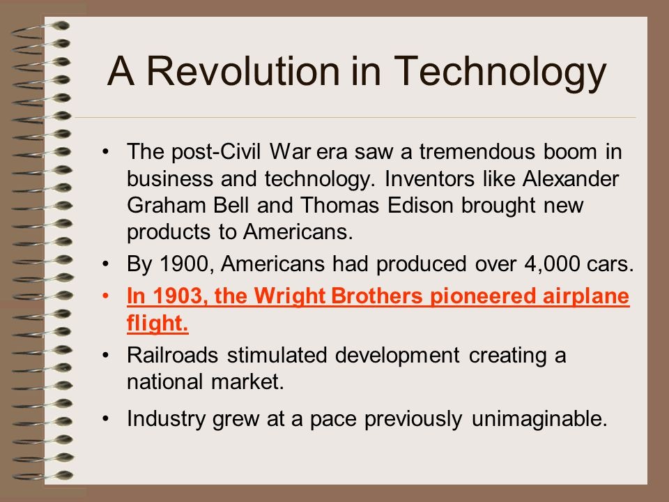A Revolution in Technology The post-Civil War era saw a tremendous boom in business and technology. Inventors like Alexander Graham Bell and Thomas Ed
