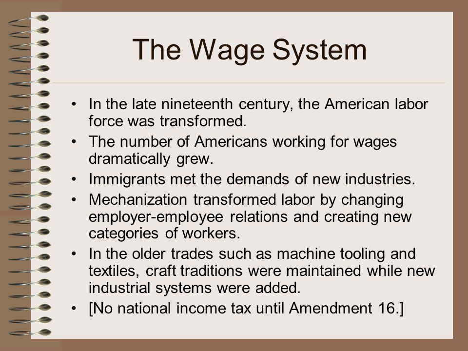 The Wage System In the late nineteenth century, the American labor force was transformed. The number of Americans working for wages dramatically grew.