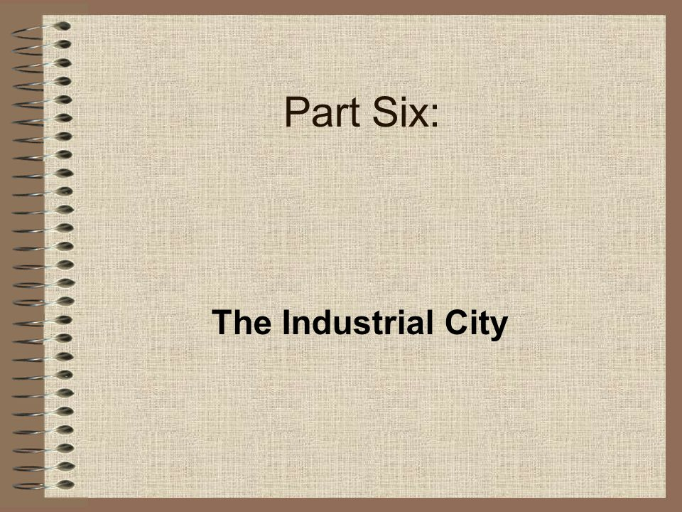 Part Six: The Industrial City