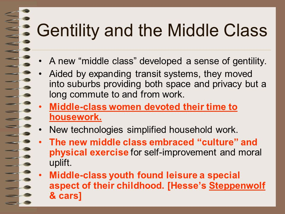 """Gentility and the Middle Class A new """"middle class"""" developed a sense of gentility. Aided by expanding transit systems, they moved into suburbs provid"""
