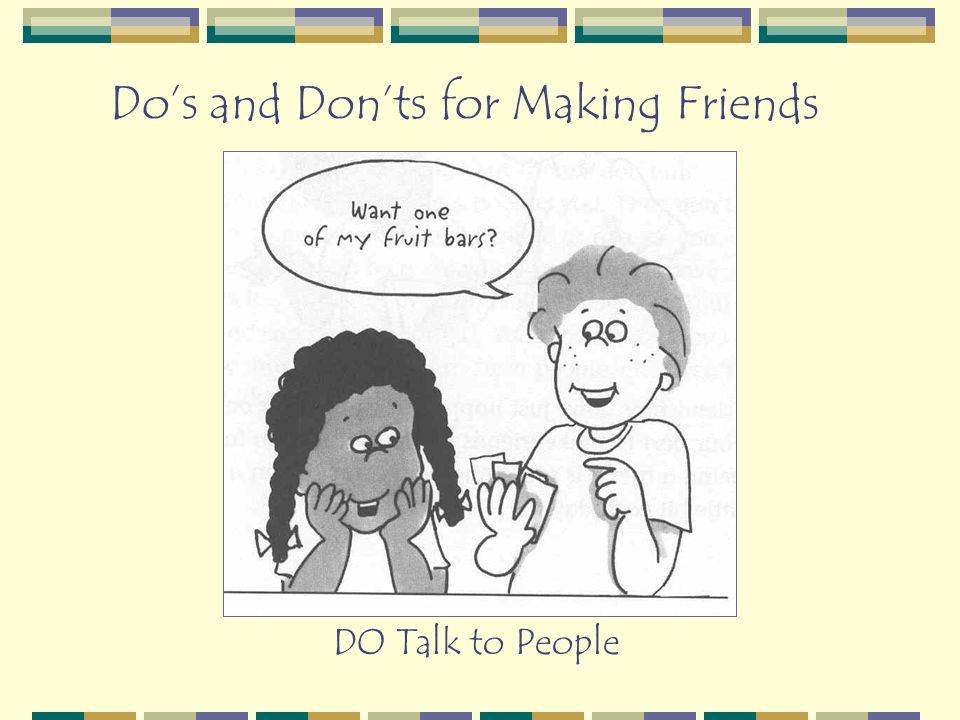 Do's and Don'ts for Making Friends DO Talk to People