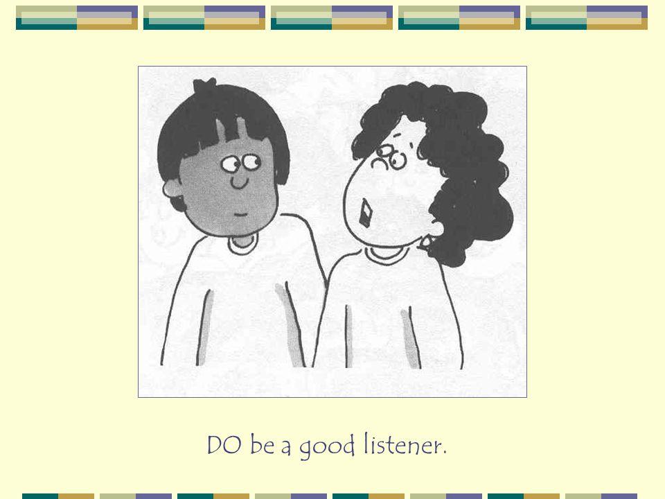 DO be a good listener.