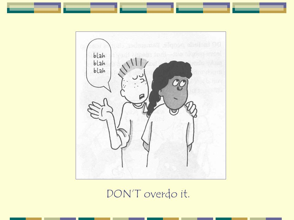 DON'T overdo it.