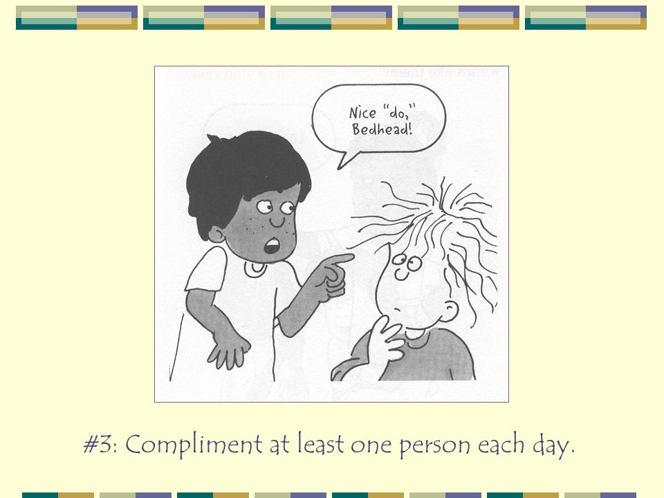 #3: Compliment at least one person each day.