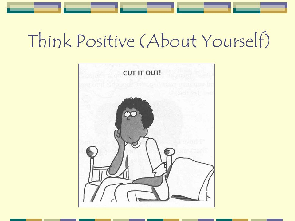 Think Positive (About Yourself)