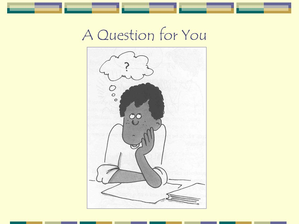 A Question for You