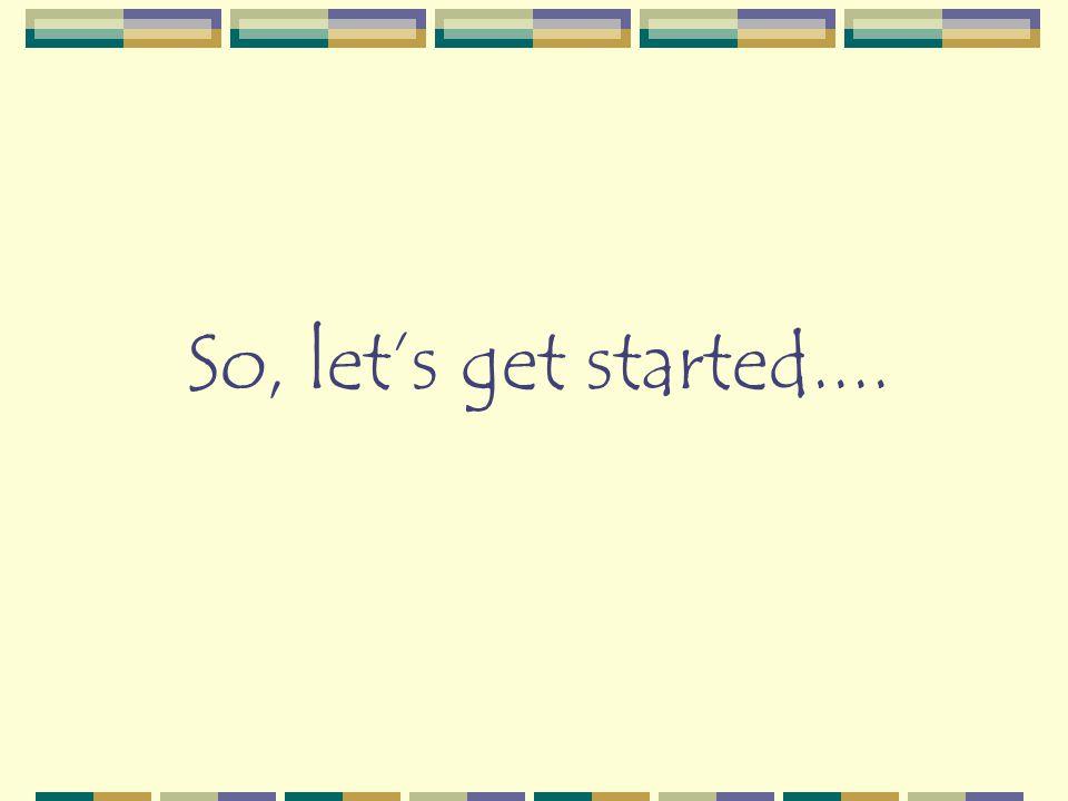 So, let's get started....