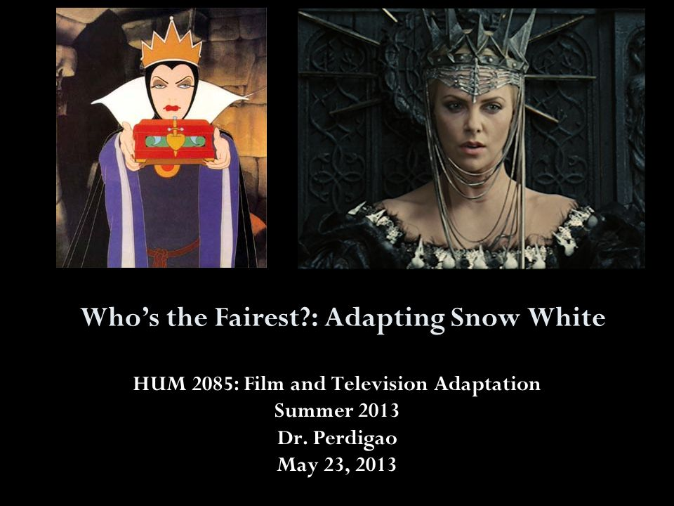 Who's the Fairest : Adapting Snow White HUM 2085: Film and Television Adaptation Summer 2013 Dr.