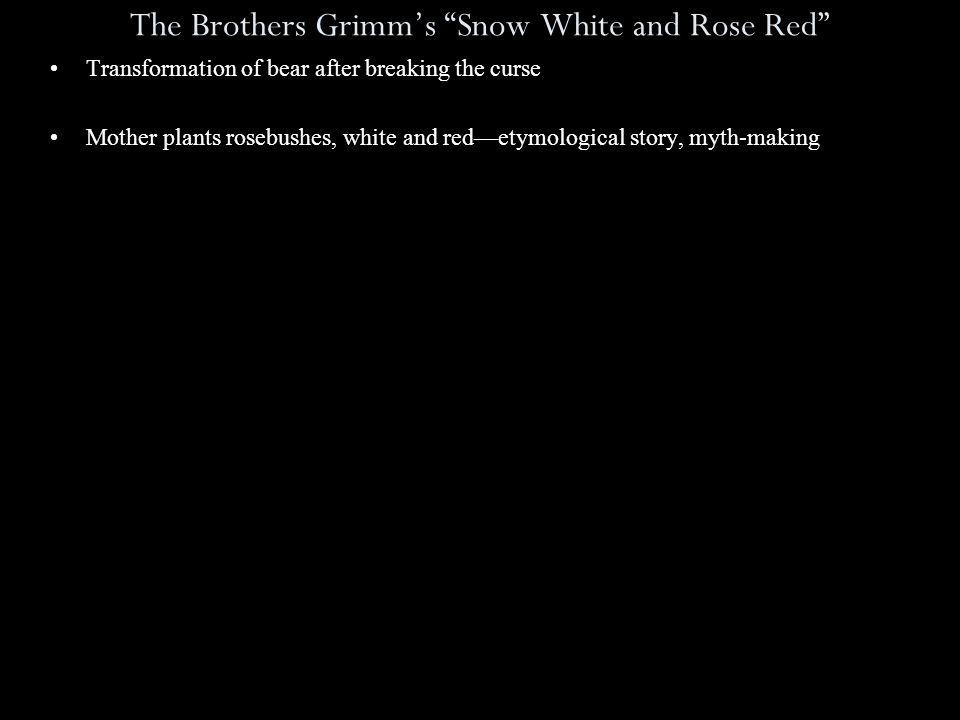 The Brothers Grimm's Snow White and Rose Red Transformation of bear after breaking the curse Mother plants rosebushes, white and red—etymological story, myth-making