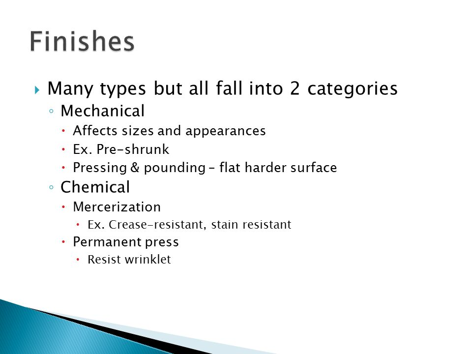  Many types but all fall into 2 categories ◦ Mechanical  Affects sizes and appearances  Ex. Pre-shrunk  Pressing & pounding – flat harder surface