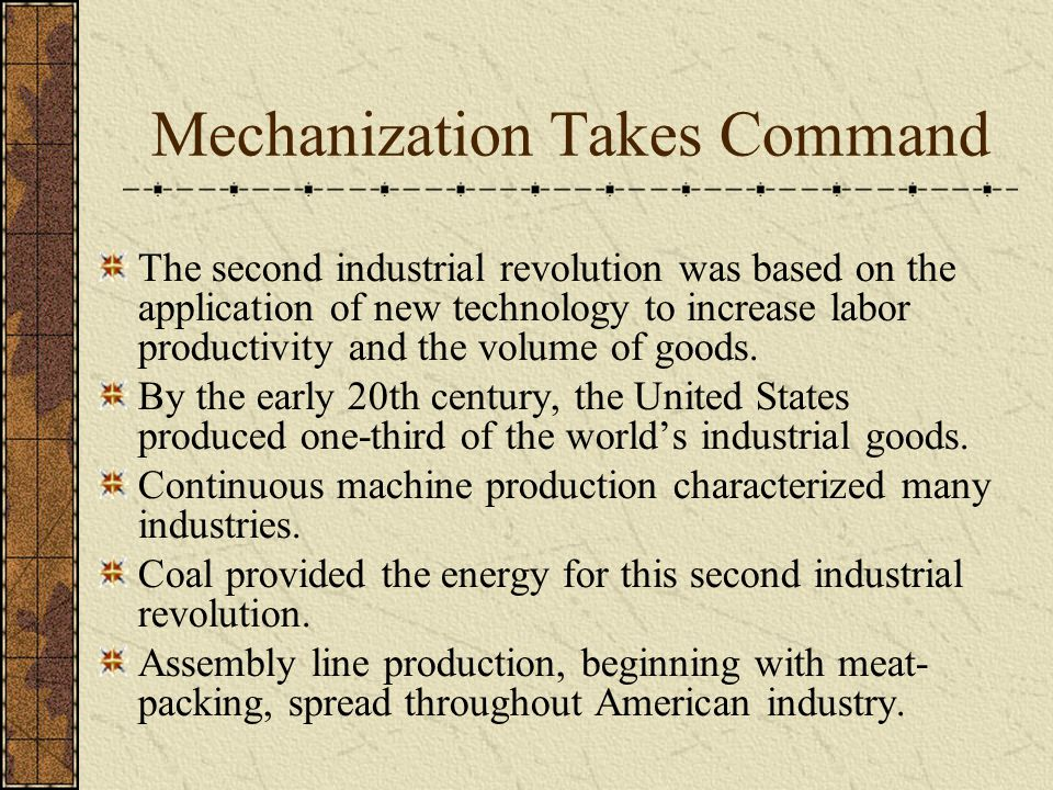 Mechanization Takes Command The second industrial revolution was based on the application of new technology to increase labor productivity and the volume of goods.