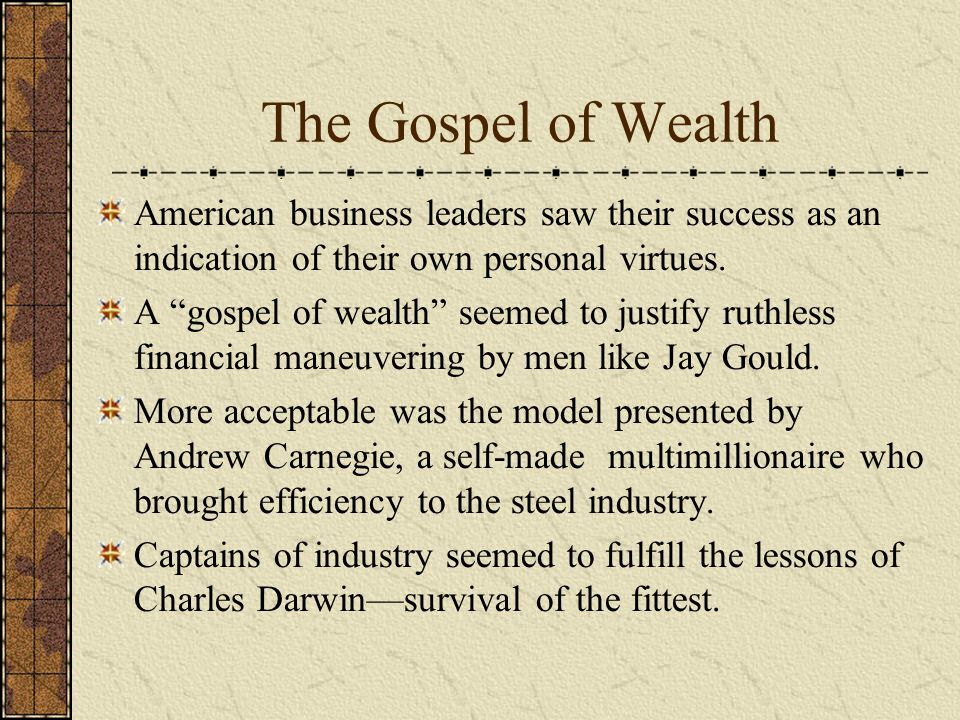 The Gospel of Wealth American business leaders saw their success as an indication of their own personal virtues.