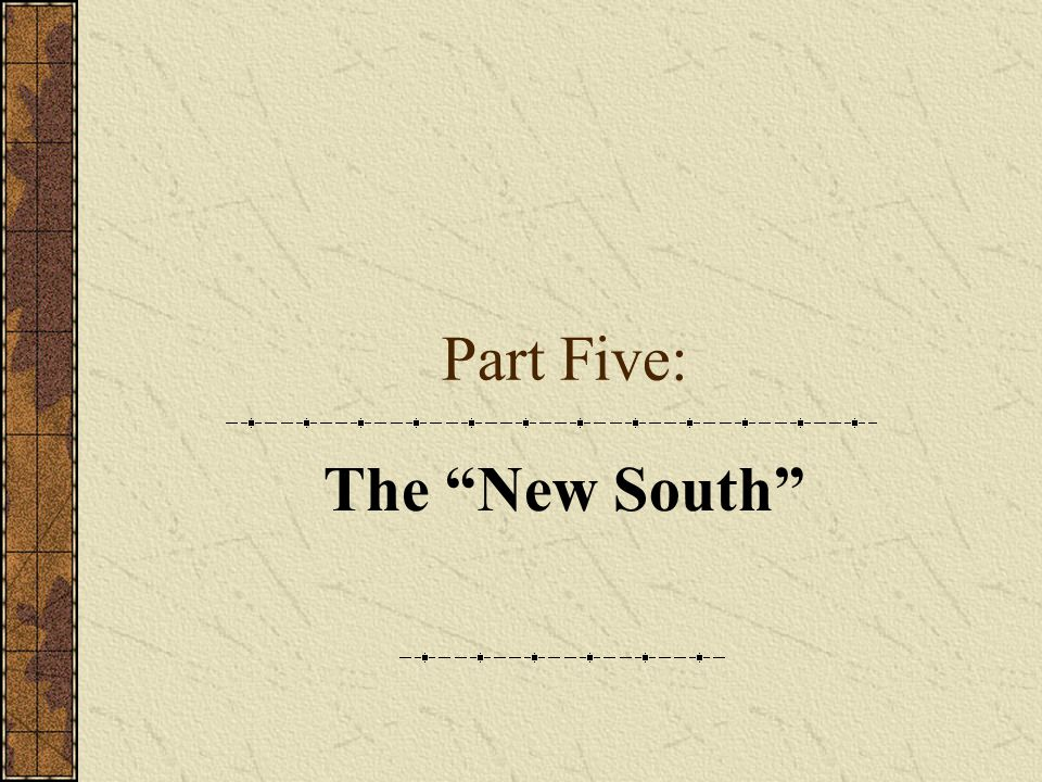 Part Five: The New South