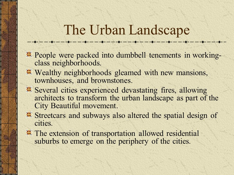 The Urban Landscape People were packed into dumbbell tenements in working- class neighborhoods.