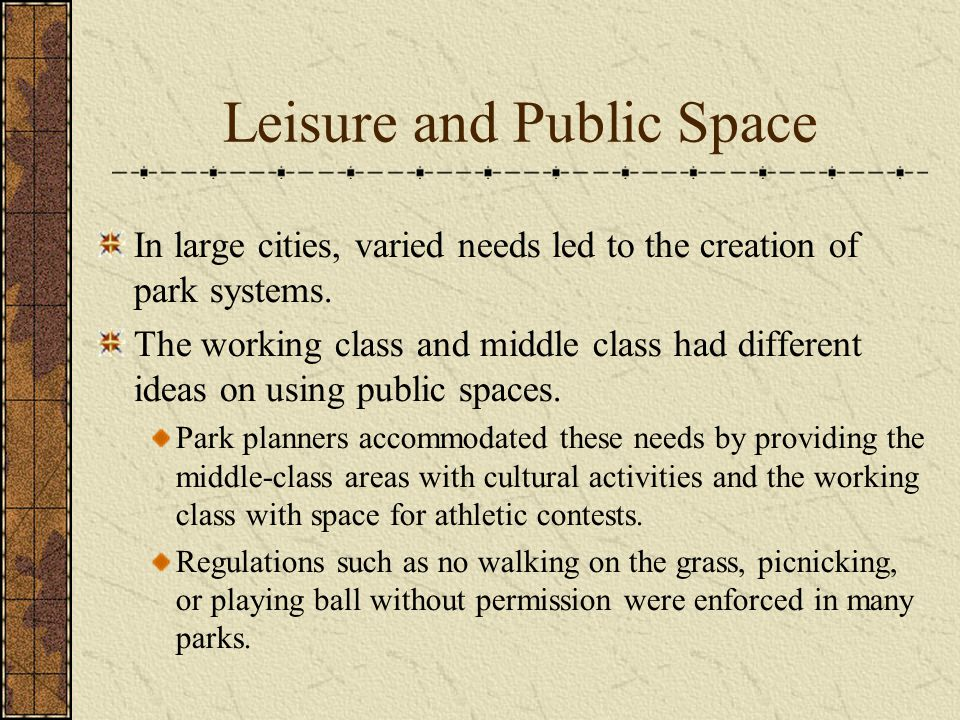 Leisure and Public Space In large cities, varied needs led to the creation of park systems.