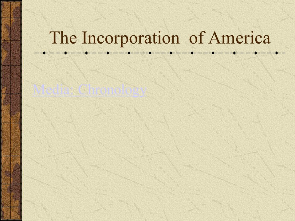 The Incorporation of America Media: Chronology