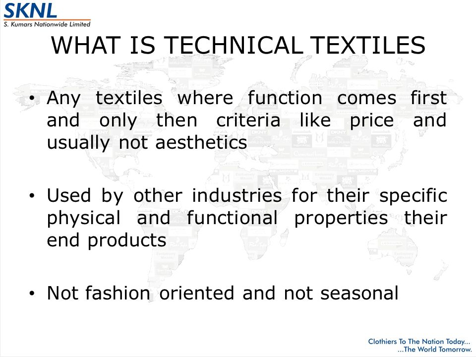 FORMS Fibres (such as for plastic or cement reinforcement) Yarn type products (such as sewing thread or ropes) Non-wovens (ex staple fibre or ex chips) Non-spun products (such as wadding or filters) Fabrics (woven, knitted, braided, stitch-bonded or other) Garments (fire retardant, bullet proof vest) Made-up products (tarpaulins for trucks, filters, tents and temporary buildings)