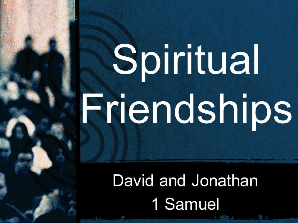 Spiritual Friendships David and Jonathan 1 Samuel
