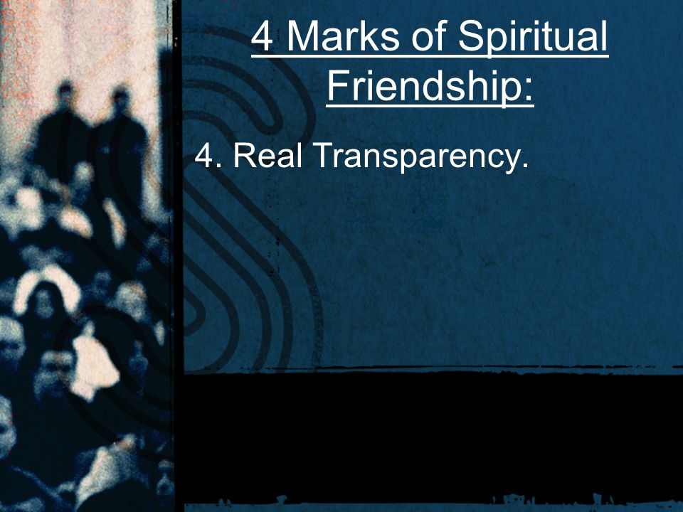 4 Marks of Spiritual Friendship: 4. Real Transparency.