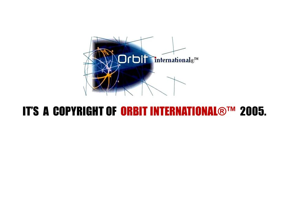 IT'S A COPYRIGHT OF ORBIT INTERNATIONAL®™ 2005.