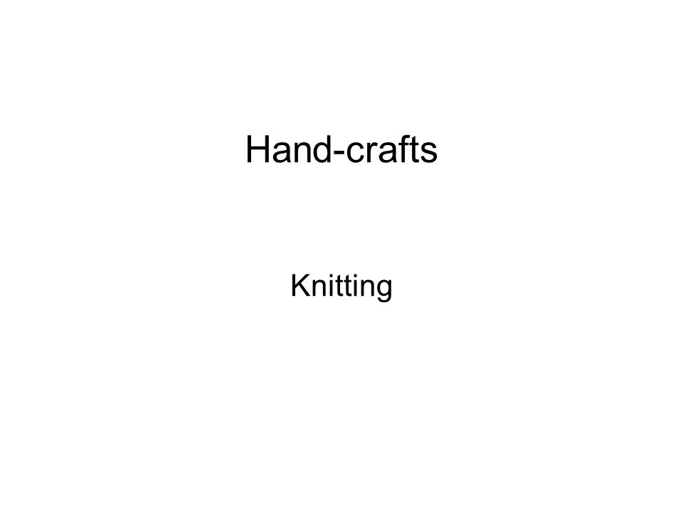 Hand-crafts Knitting