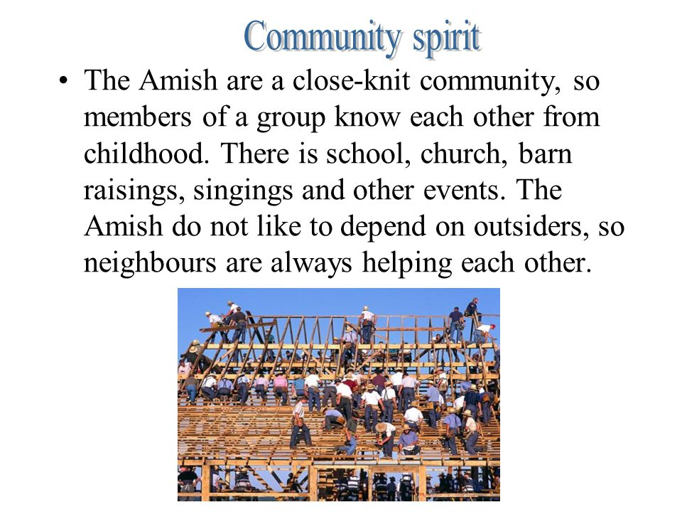 The Amish are a close-knit community, so members of a group know each other from childhood.
