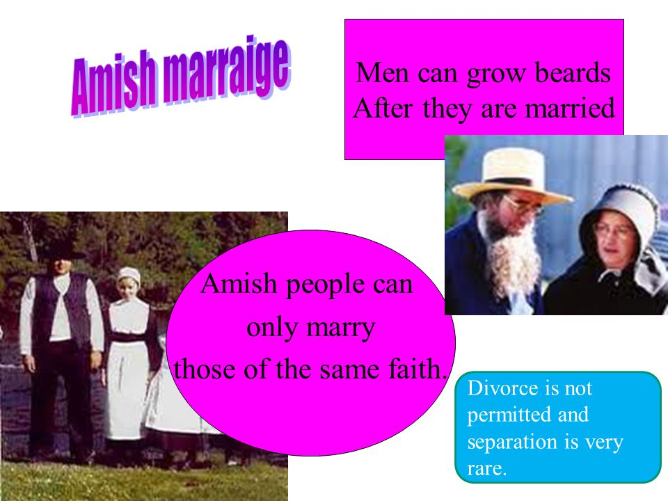 Amish people can only marry those of the same faith.