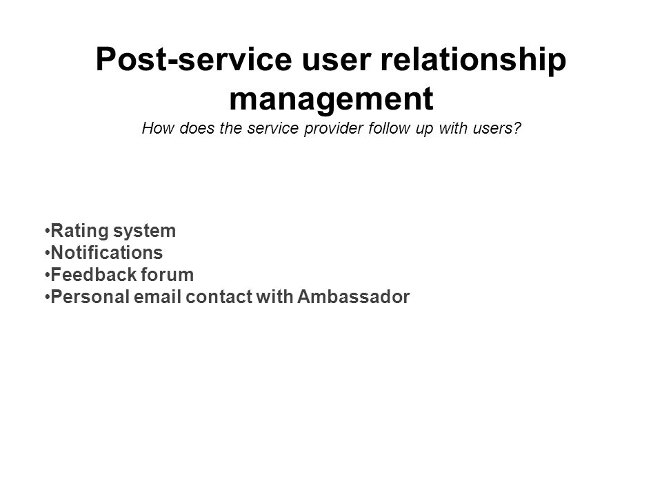 Post-service user relationship management How does the service provider follow up with users.