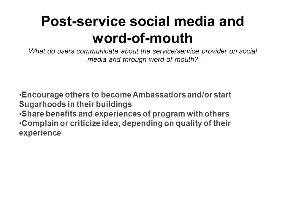 Post-service social media and word-of-mouth What do users communicate about the service/service provider on social media and through word-of-mouth.