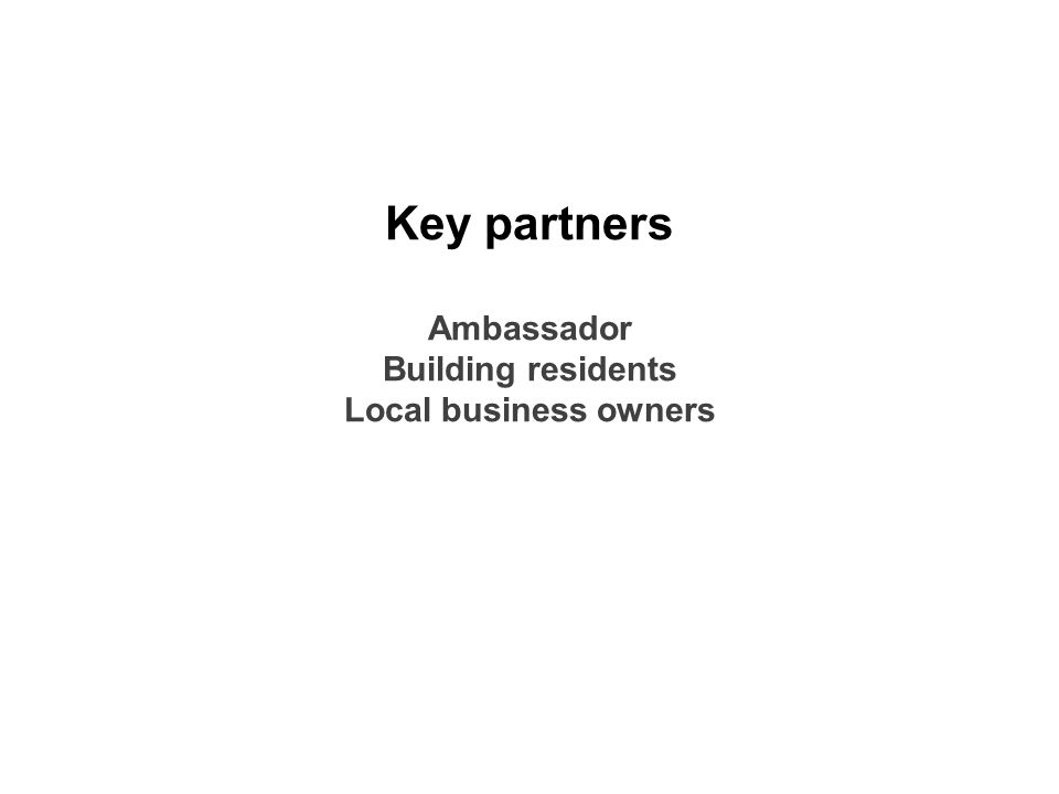 Key partners Ambassador Building residents Local business owners