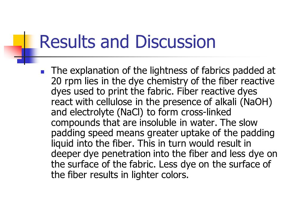 Results and Discussion The explanation of the lightness of fabrics padded at 20 rpm lies in the dye chemistry of the fiber reactive dyes used to print the fabric.