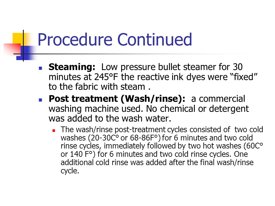 Procedure Continued Steaming: Low pressure bullet steamer for 30 minutes at 245°F the reactive ink dyes were fixed to the fabric with steam.